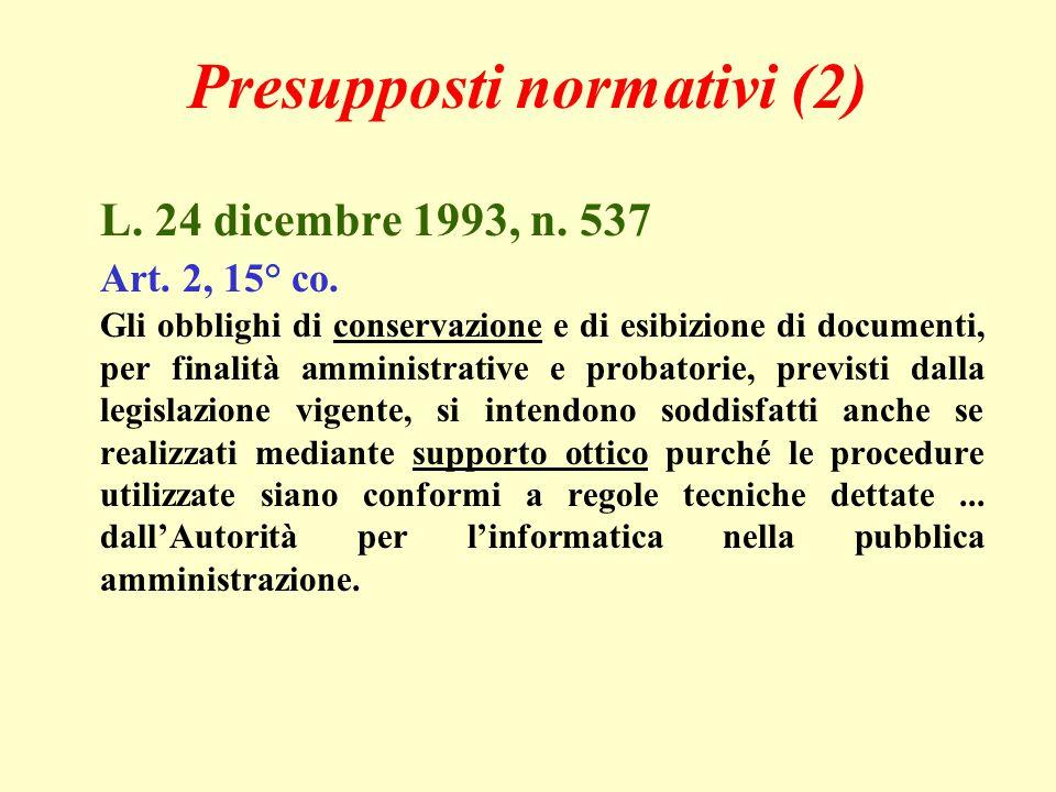 Presupposti normativi (2) L. 24 dicembre 1993, n. 537 Art. 2, 15° co. Gli obblighi di conservazione e di esibizione di documenti, per finalità amminis