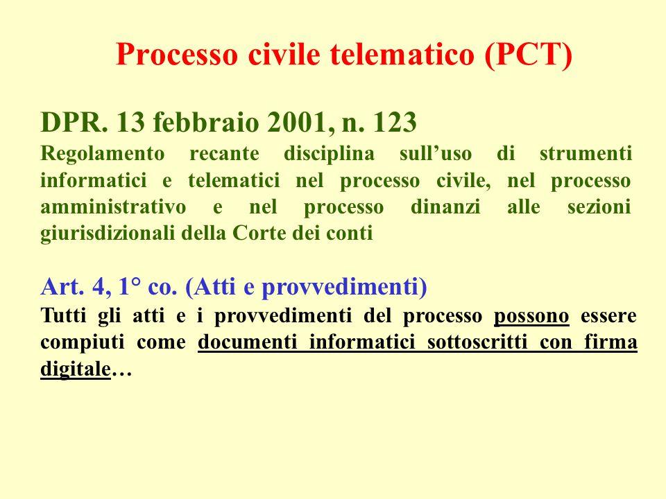 Processo civile telematico (PCT) DPR. 13 febbraio 2001, n. 123 Regolamento recante disciplina sull'uso di strumenti informatici e telematici nel proce