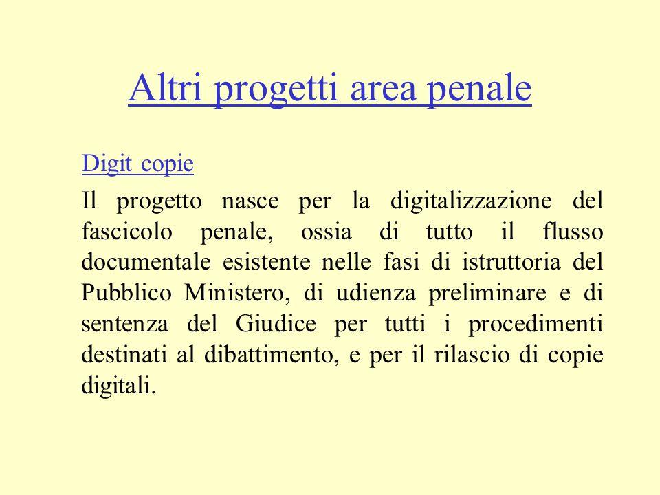 Altri progetti area penale Digit copie Il progetto nasce per la digitalizzazione del fascicolo penale, ossia di tutto il flusso documentale esistente