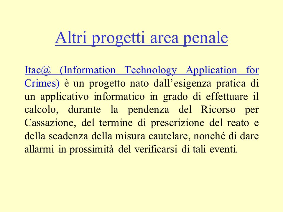 Altri progetti area penale Itac@ (Information Technology Application for Crimes) è un progetto nato dall'esigenza pratica di un applicativo informatic
