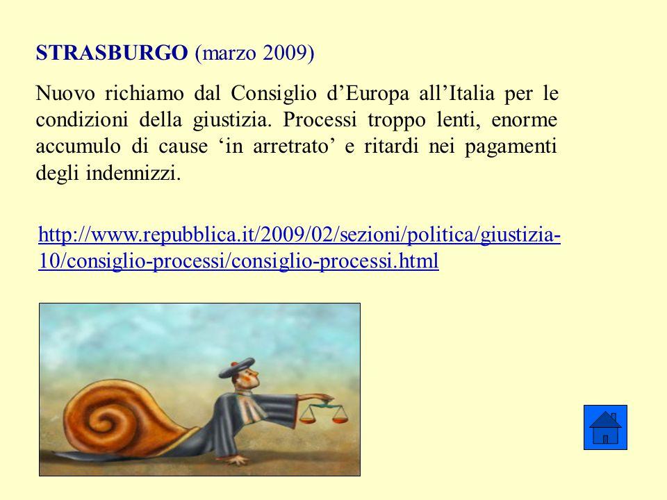 http://www.repubblica.it/2009/02/sezioni/politica/giustizia- 10/consiglio-processi/consiglio-processi.html STRASBURGO (marzo 2009) Nuovo richiamo dal Consiglio d'Europa all'Italia per le condizioni della giustizia.