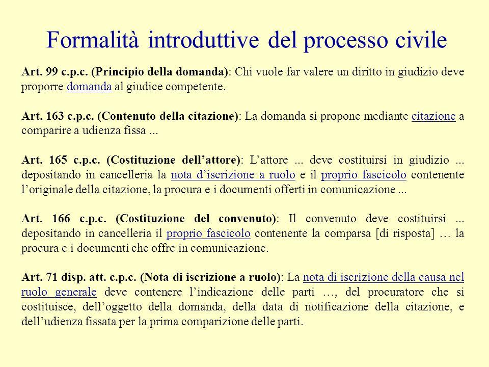 Formalità introduttive del processo civile Art. 99 c.p.c. (Principio della domanda): Chi vuole far valere un diritto in giudizio deve proporre domanda