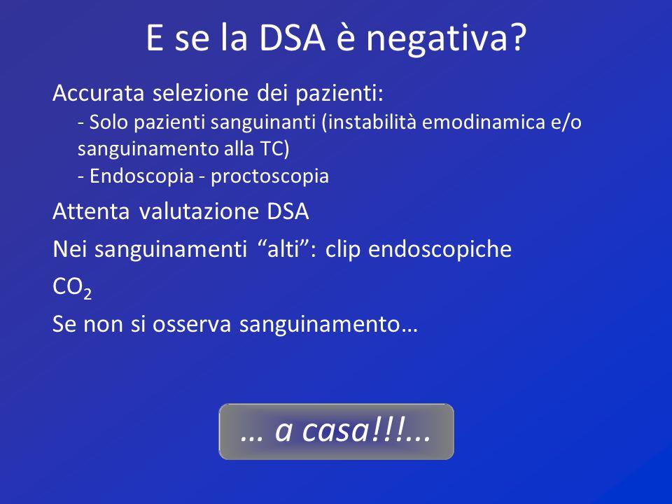 E se la DSA è negativa? Accurata selezione dei pazienti: - Solo pazienti sanguinanti (instabilità emodinamica e/o sanguinamento alla TC) - Endoscopia