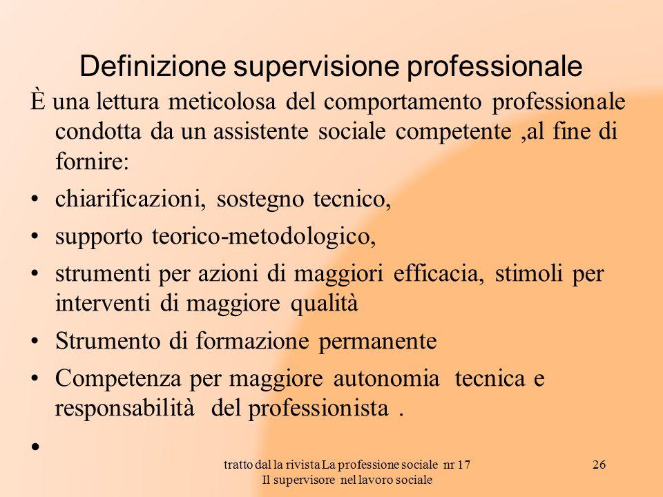 Definizione supervisione professionale È una lettura meticolosa del comportamento professionale condotta da un assistente sociale competente,al fine d