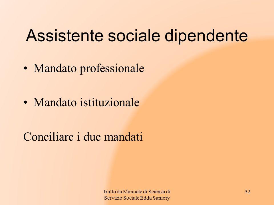 Assistente sociale dipendente Mandato professionale Mandato istituzionale Conciliare i due mandati tratto da Manuale di Scienza di Servizio Sociale Ed