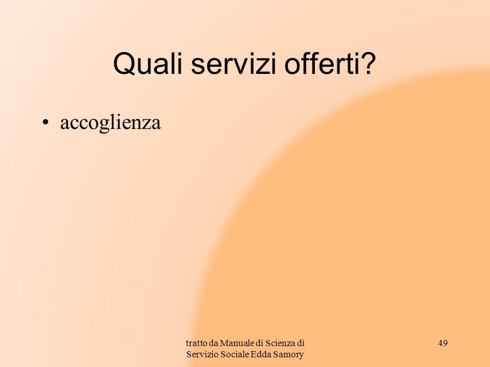 Quali servizi offerti? accoglienza 49tratto da Manuale di Scienza di Servizio Sociale Edda Samory