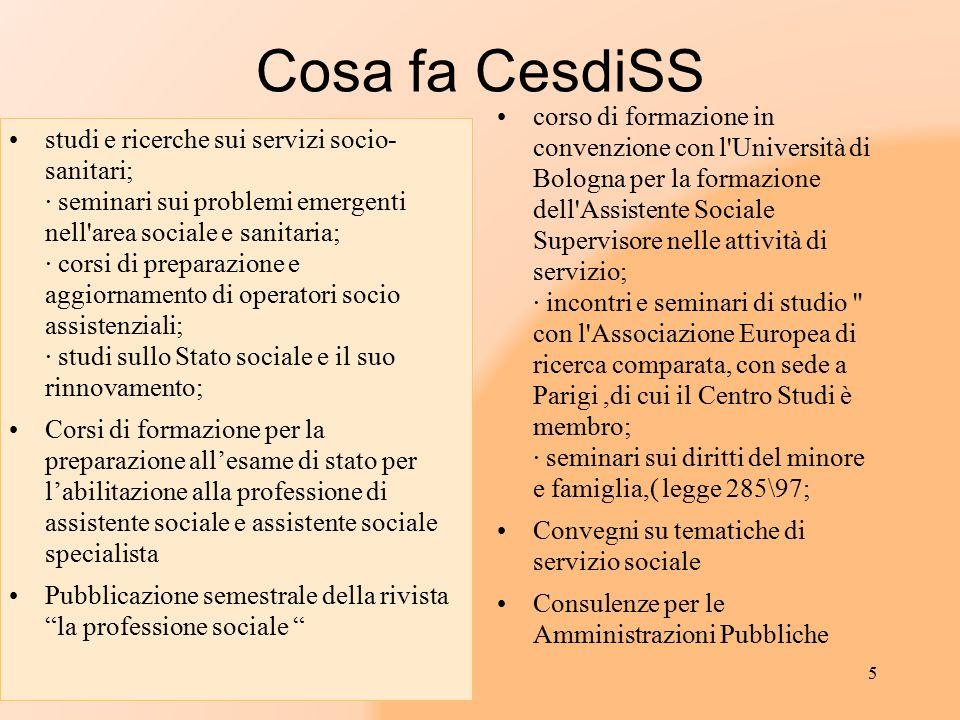Cosa fa CesdiSS studi e ricerche sui servizi socio- sanitari; · seminari sui problemi emergenti nell'area sociale e sanitaria; · corsi di preparazione