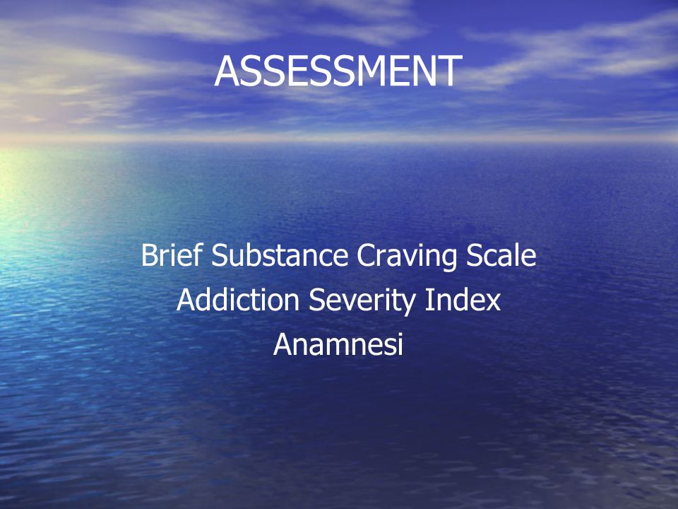 ASSESSMENT Brief Substance Craving Scale Addiction Severity Index Anamnesi