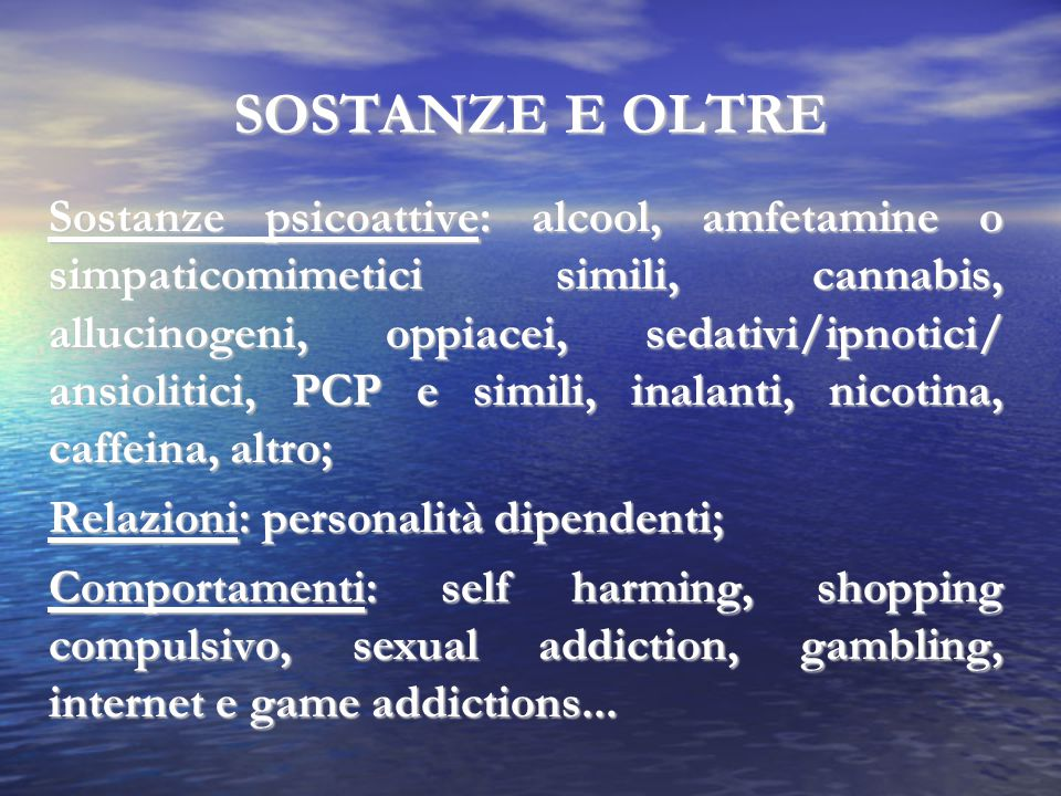 DIPENDENZE COMPORTAMENTALI Self harming (DBP) Shopaholism (DBP) Workaholism (Oss) Sexual addiction (Hys) Gambling Internet e game addictions