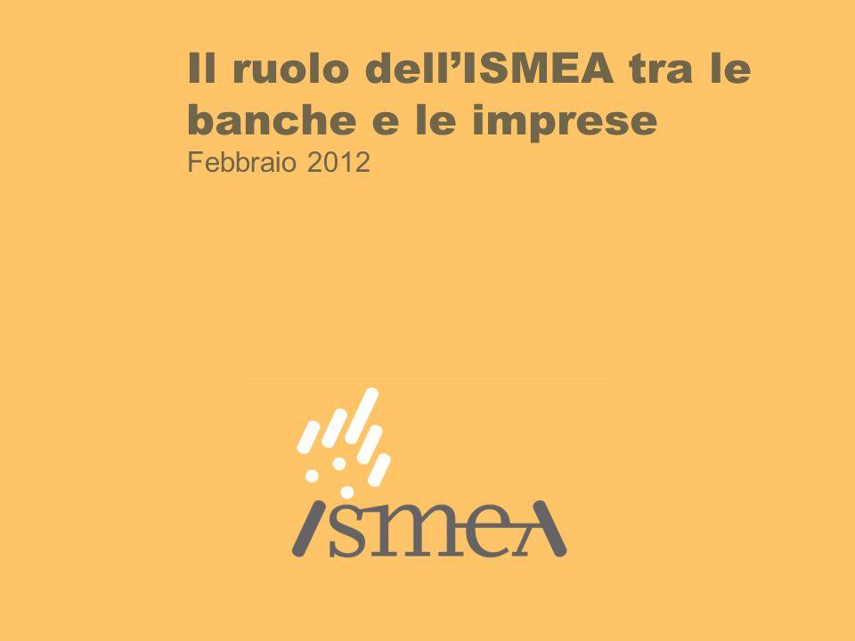 Il ruolo dell'ISMEA tra le banche e le imprese Febbraio 2012