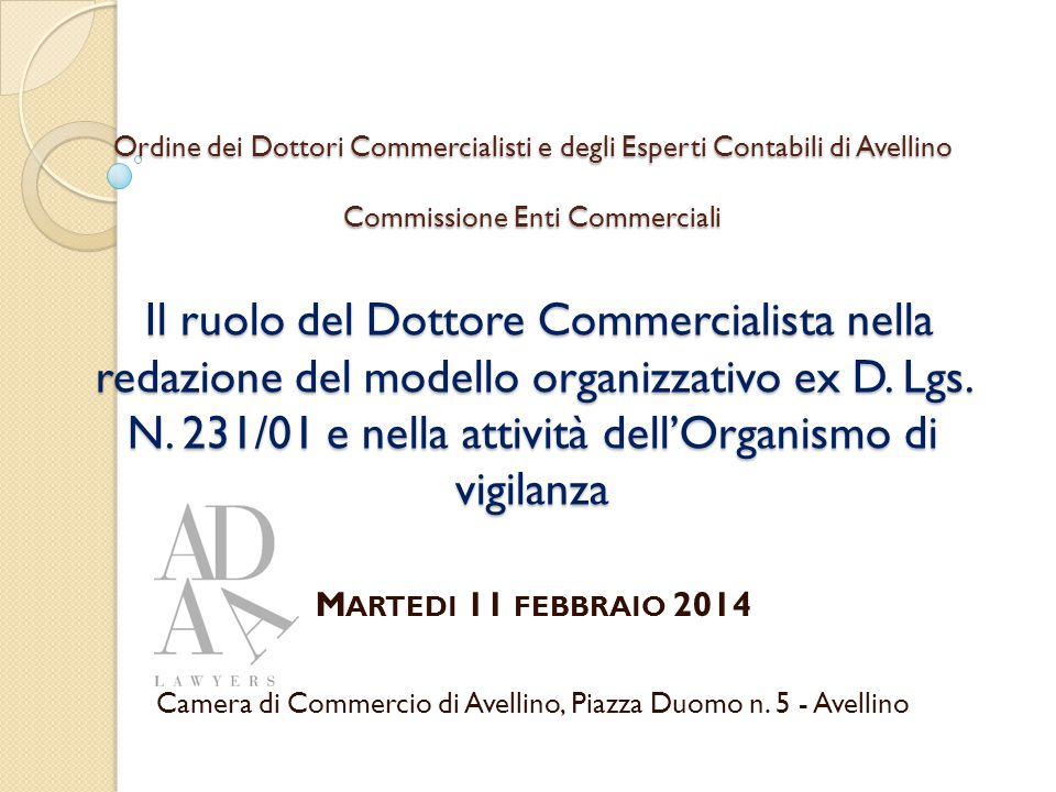 Ordine dei Dottori Commercialisti e degli Esperti Contabili di Avellino Commissione Enti Commerciali Il ruolo del Dottore Commercialista nella redazione del modello organizzativo ex D.