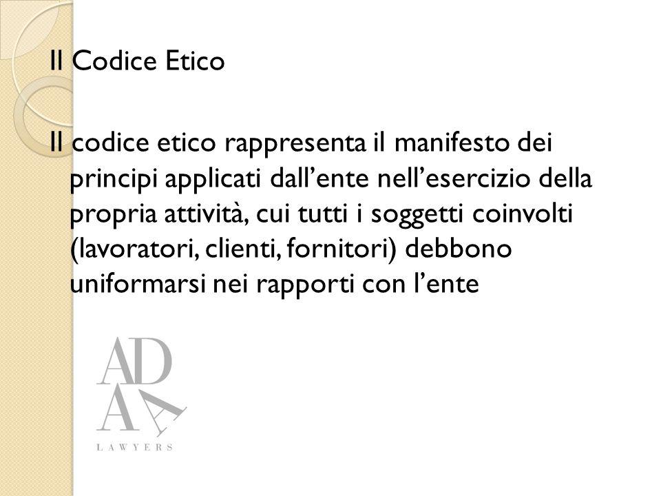 Il Codice Etico Il codice etico rappresenta il manifesto dei principi applicati dall'ente nell'esercizio della propria attività, cui tutti i soggetti coinvolti (lavoratori, clienti, fornitori) debbono uniformarsi nei rapporti con l'ente