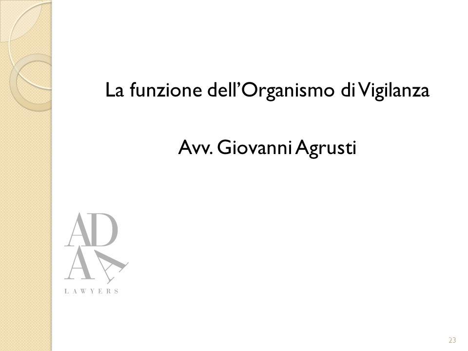 La funzione dell'Organismo di Vigilanza Avv. Giovanni Agrusti 23