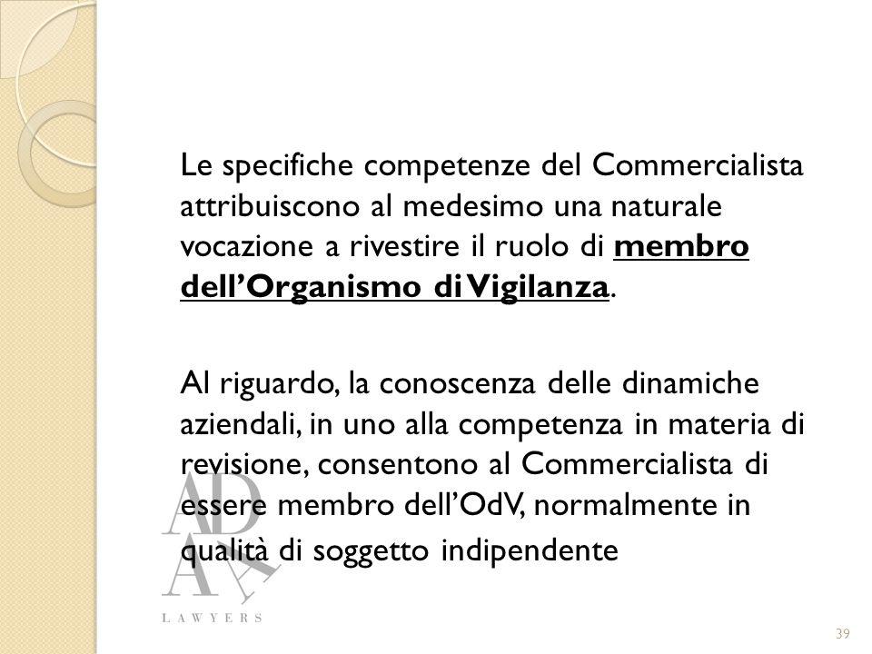 Le specifiche competenze del Commercialista attribuiscono al medesimo una naturale vocazione a rivestire il ruolo di membro dell'Organismo di Vigilanza.