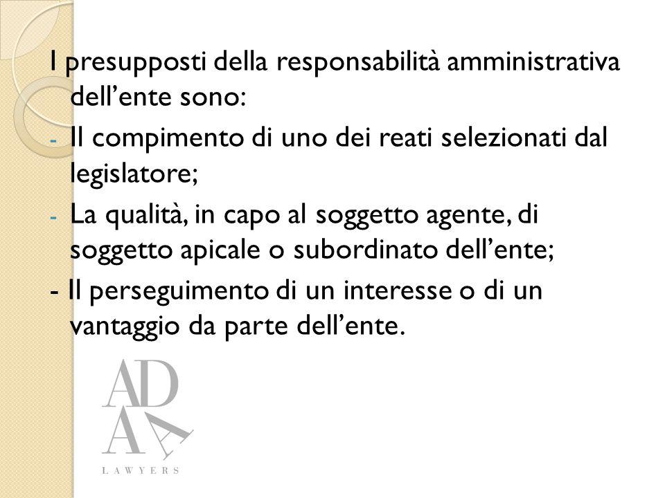I reati presupposto Non ogni reato può suscitare responsabilità dell'ente ex D.