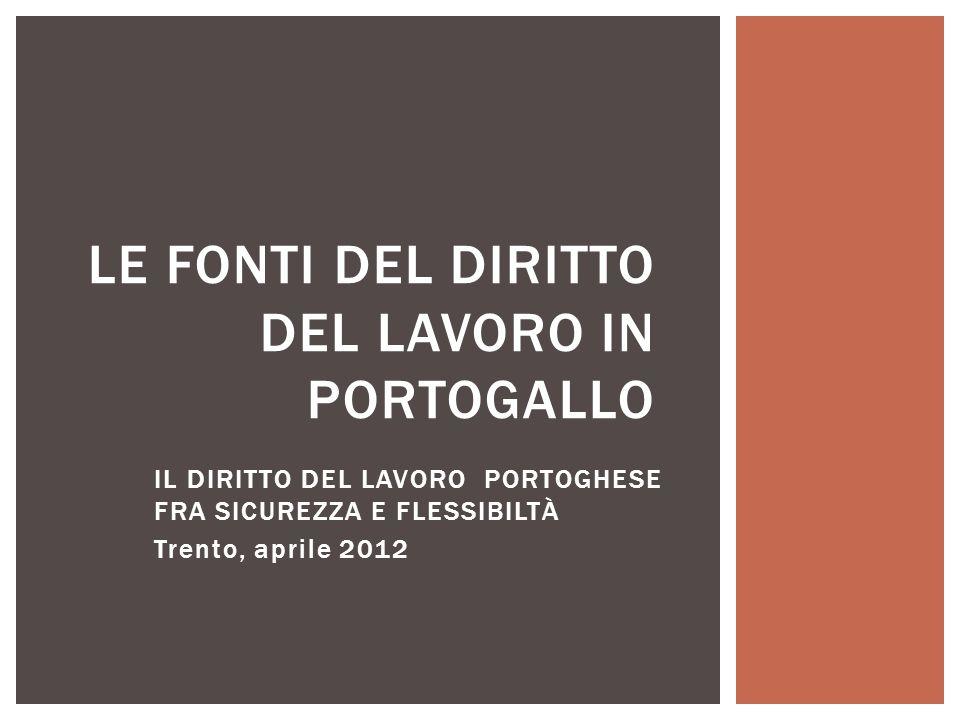 IL DIRITTO DEL LAVORO PORTOGHESE FRA SICUREZZA E FLESSIBILTÀ Trento, aprile 2012 LE FONTI DEL DIRITTO DEL LAVORO IN PORTOGALLO