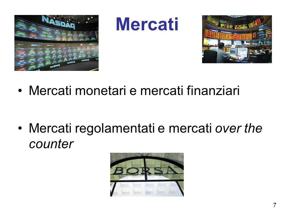 Mercati Mercati monetari e mercati finanziari Mercati regolamentati e mercati over the counter 7