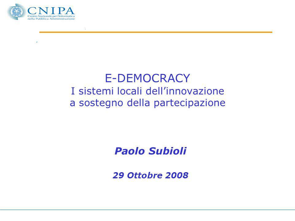 E-DEMOCRACY I sistemi locali dell'innovazione a sostegno della partecipazione Paolo Subioli 29 Ottobre 2008