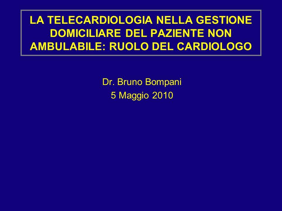 LA TELECARDIOLOGIA NELLA GESTIONE DOMICILIARE DEL PAZIENTE NON AMBULABILE: RUOLO DEL CARDIOLOGO Dr. Bruno Bompani 5 Maggio 2010