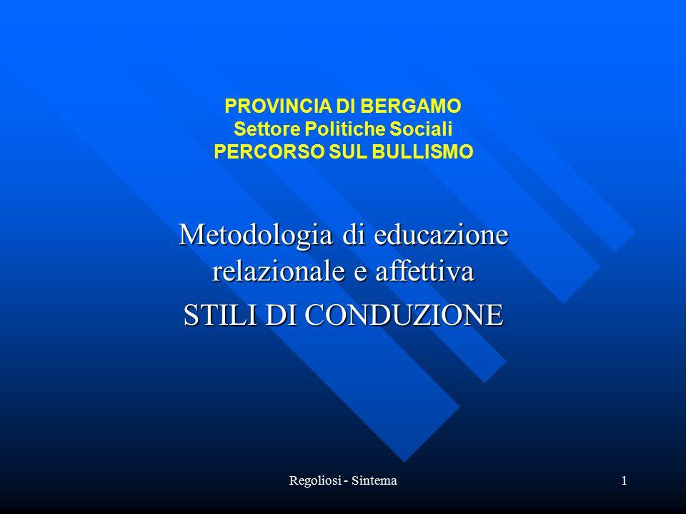 Regoliosi - Sintema1 PROVINCIA DI BERGAMO Settore Politiche Sociali PERCORSO SUL BULLISMO Metodologia di educazione relazionale e affettiva STILI DI CONDUZIONE