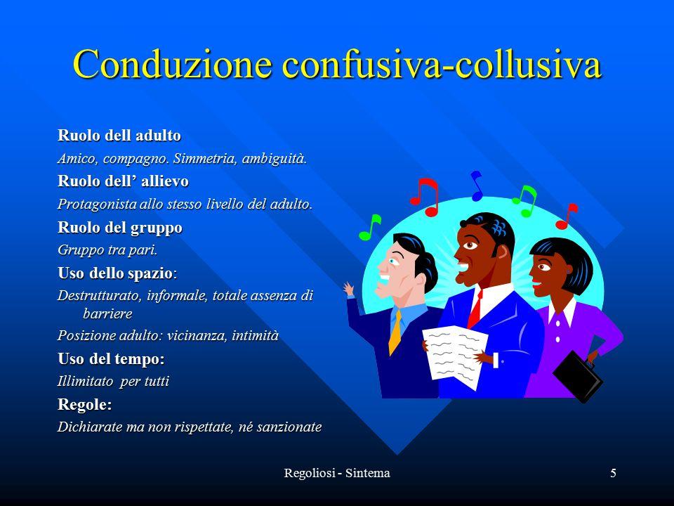 Regoliosi - Sintema5 Conduzione confusiva-collusiva Ruolo dell adulto Amico, compagno.
