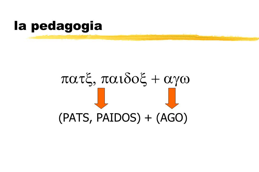 la pedagogia  (PATS, PAIDOS) + (AGO)