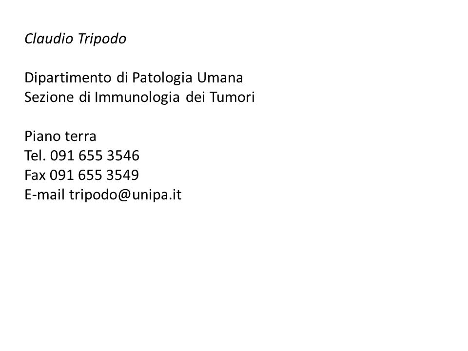 Claudio Tripodo Dipartimento di Patologia Umana Sezione di Immunologia dei Tumori Piano terra Tel. 091 655 3546 Fax 091 655 3549 E-mail tripodo@unipa.