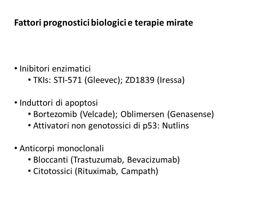 Fattori prognostici biologici e terapie mirate Inibitori enzimatici TKIs: STI-571 (Gleevec); ZD1839 (Iressa) Induttori di apoptosi Bortezomib (Velcade