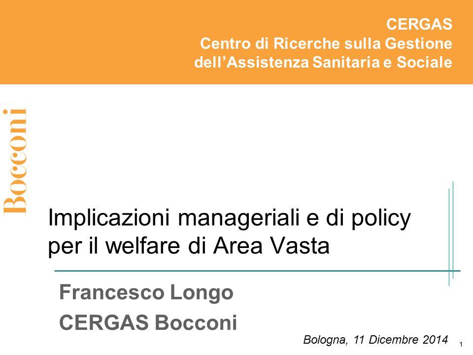 Implicazioni manageriali e di policy per il welfare di Area Vasta Francesco Longo CERGAS Bocconi CERGAS Centro di Ricerche sulla Gestione dell'Assiste