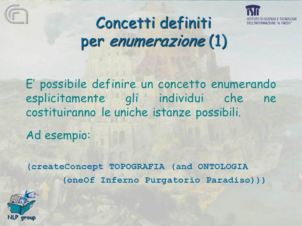 Concetti definiti per enumerazione (1) E' possibile definire un concetto enumerando esplicitamente gli individui che ne costituiranno le uniche istanze possibili.