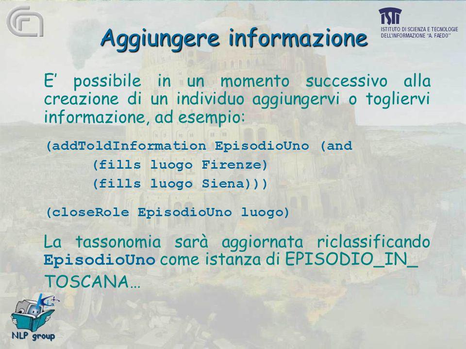 Aggiungere informazione E' possibile in un momento successivo alla creazione di un individuo aggiungervi o togliervi informazione, ad esempio: (addTol