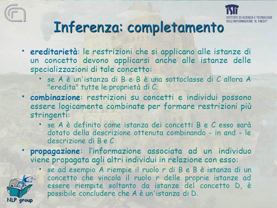 Inferenza: completamento ereditarietà: le restrizioni che si applicano alle istanze di un concetto devono applicarsi anche alle istanze delle speciali