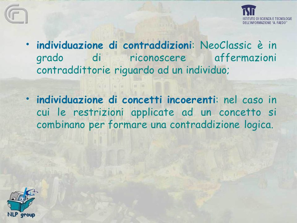 individuazione di contraddizioni: NeoClassic è in grado di riconoscere affermazioni contraddittorie riguardo ad un individuo; individuazione di concet