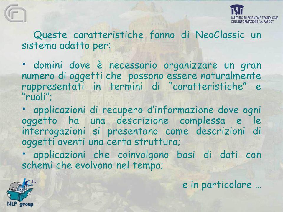 Queste caratteristiche fanno di NeoClassic un sistema adatto per: domini dove è necessario organizzare un gran numero di oggetti che possono essere na