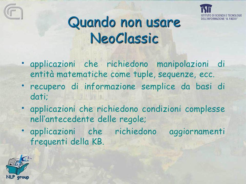 Quando non usare NeoClassic applicazioni che richiedono manipolazioni di entità matematiche come tuple, sequenze, ecc. recupero di informazione sempli