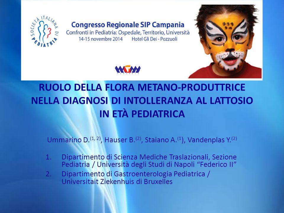 RUOLO DELLA FLORA METANO-PRODUTTRICE NELLA DIAGNOSI DI INTOLLERANZA AL LATTOSIO IN ETÀ PEDIATRICA Ummarino D. (1, 2), Hauser B. (2), Staiano A. (1 ),