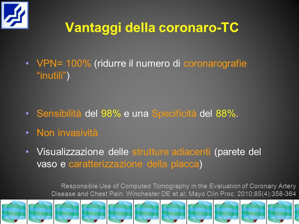 Vantaggi della coronaro-TC VPN= 100% (ridurre il numero di coronarografie inutili ) Sensibilità del 98% e una Specificità del 88%.