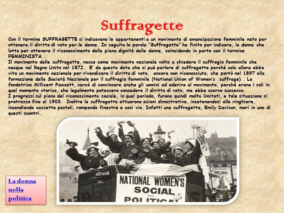 Suffragette Con il termine SUFFRAGETTE si indicavano le appartenenti a un movimento di emancipazione femminile nato per ottenere il diritto di voto pe