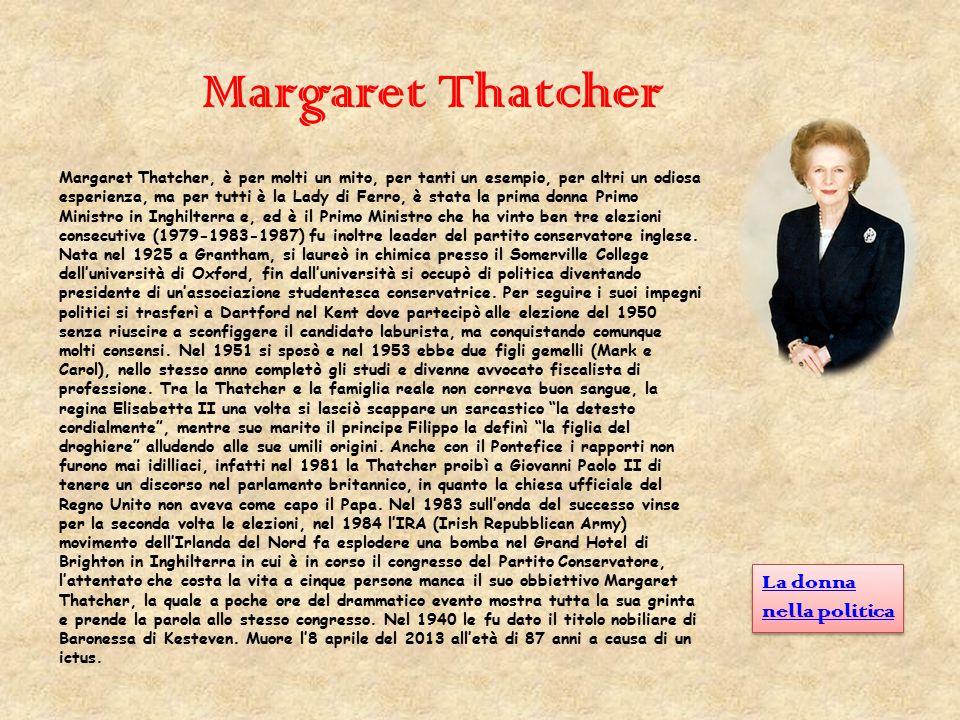 Margaret Thatcher Margaret Thatcher, è per molti un mito, per tanti un esempio, per altri un odiosa esperienza, ma per tutti è la Lady di Ferro, è sta