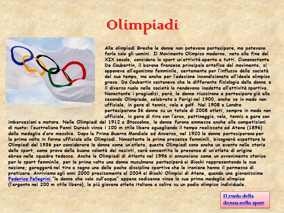 Olimpiadi Alle olimpiadi Greche le donne non potevano partecipare, ma potevano farlo solo gli uomini. Il Movimento Olimpico moderno, nato alla fine de