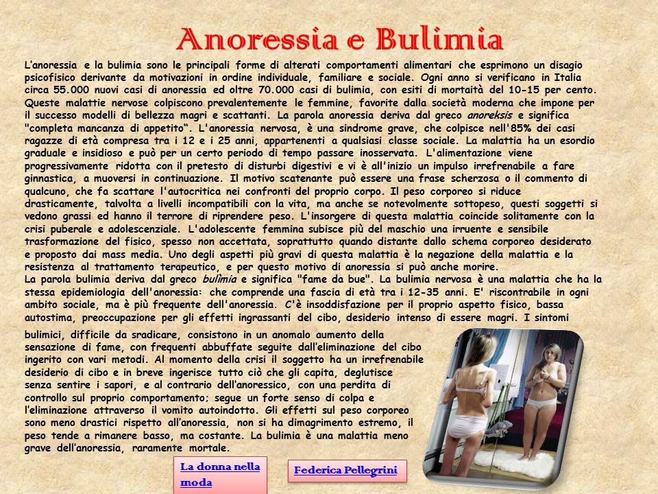 Anoressia e Bulimia L'anoressia e la bulimia sono le principali forme di alterati comportamenti alimentari che esprimono un disagio psicofisico deriva