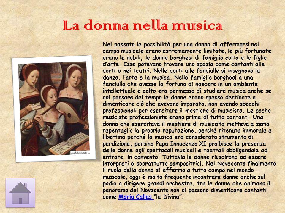La donna nella musica Nel passato le possibilità per una donna di affermarsi nel campo musicale erano estremamente limitate, le più fortunate erano le
