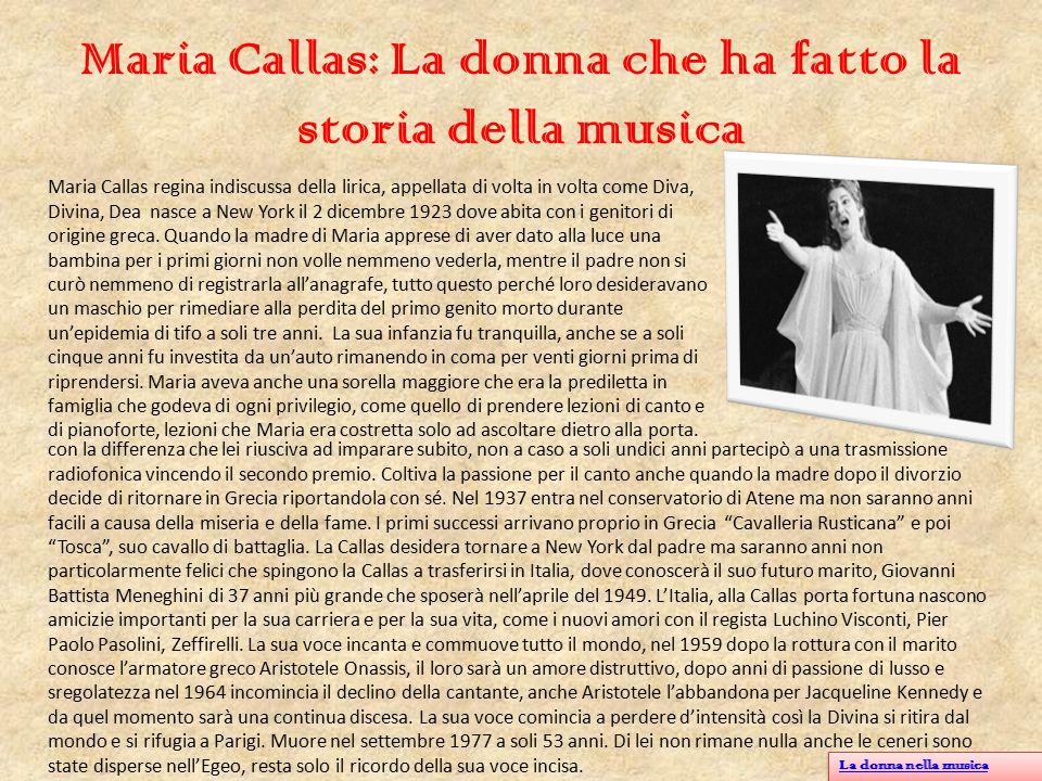 Maria Callas: La donna che ha fatto la storia della musica Maria Callas regina indiscussa della lirica, appellata di volta in volta come Diva, Divina,