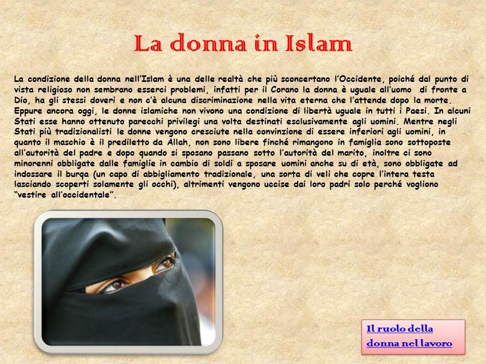La donna in Islam La condizione della donna nell'Islam è una delle realtà che più sconcertano l'Occidente, poiché dal punto di vista religioso non sem