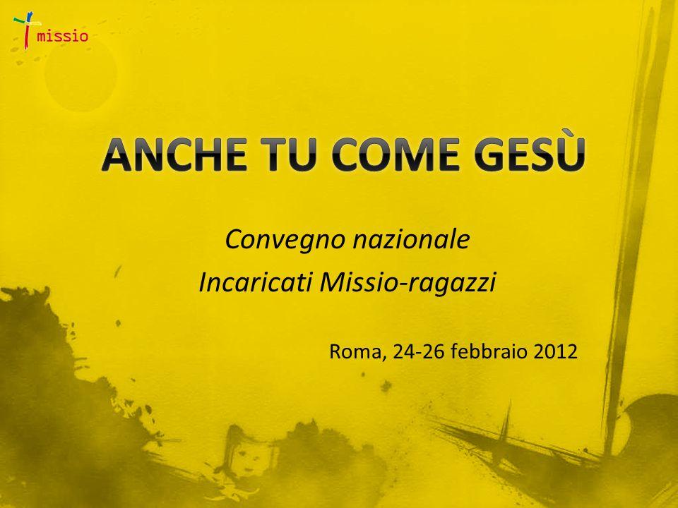 Convegno nazionale Incaricati Missio-ragazzi Roma, 24-26 febbraio 2012