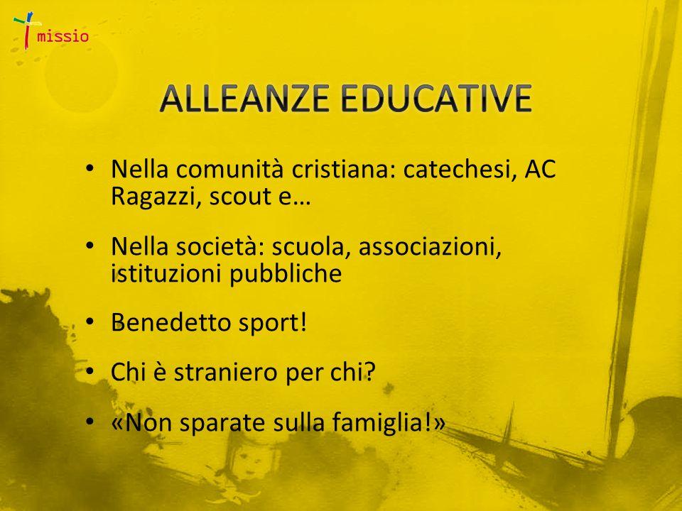 Nella comunità cristiana: catechesi, AC Ragazzi, scout e… Nella società: scuola, associazioni, istituzioni pubbliche Benedetto sport! Chi è straniero