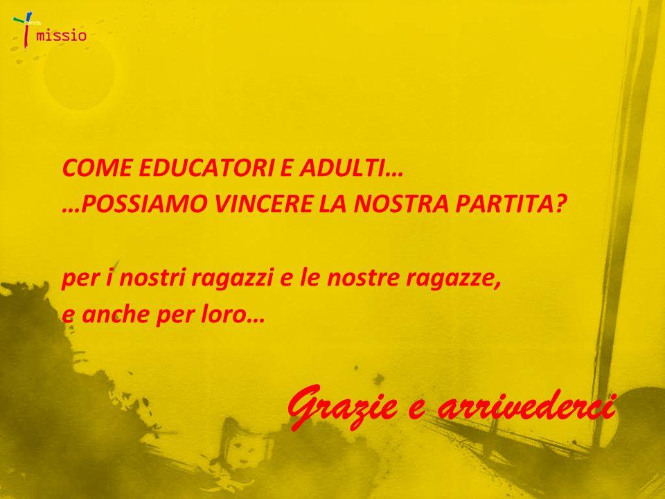 COME EDUCATORI E ADULTI… …POSSIAMO VINCERE LA NOSTRA PARTITA.