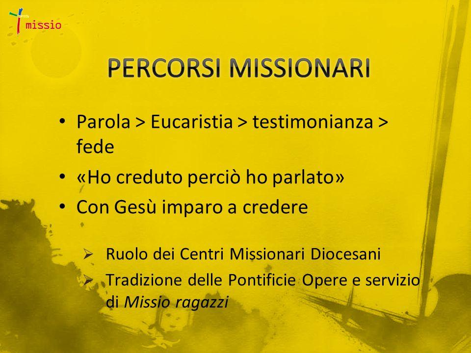 Parola > Eucaristia > testimonianza > fede «Ho creduto perciò ho parlato» Con Gesù imparo a credere  Ruolo dei Centri Missionari Diocesani  Tradizione delle Pontificie Opere e servizio di Missio ragazzi