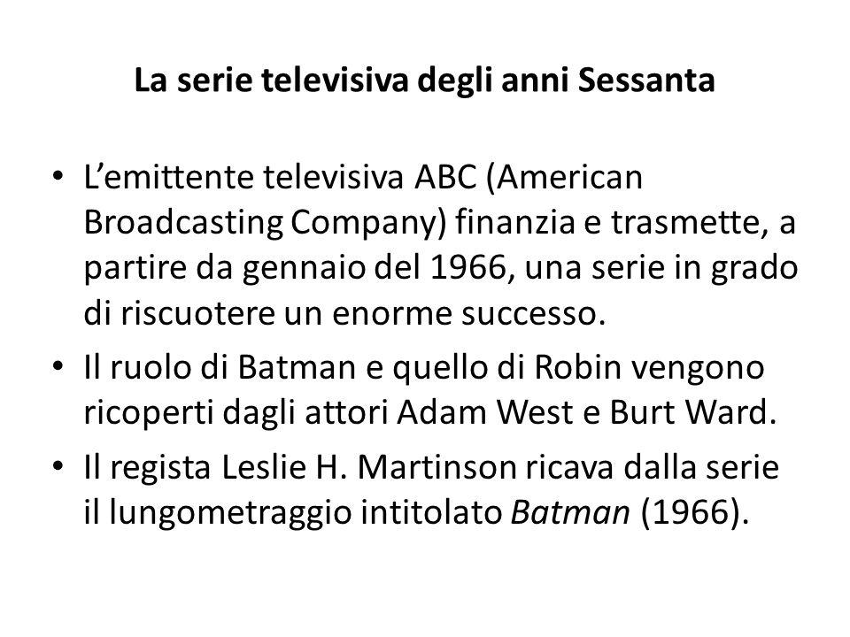 La serie televisiva degli anni Sessanta L'emittente televisiva ABC (American Broadcasting Company) finanzia e trasmette, a partire da gennaio del 1966, una serie in grado di riscuotere un enorme successo.