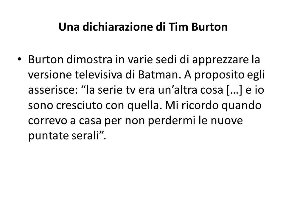 Una dichiarazione di Tim Burton Burton dimostra in varie sedi di apprezzare la versione televisiva di Batman.